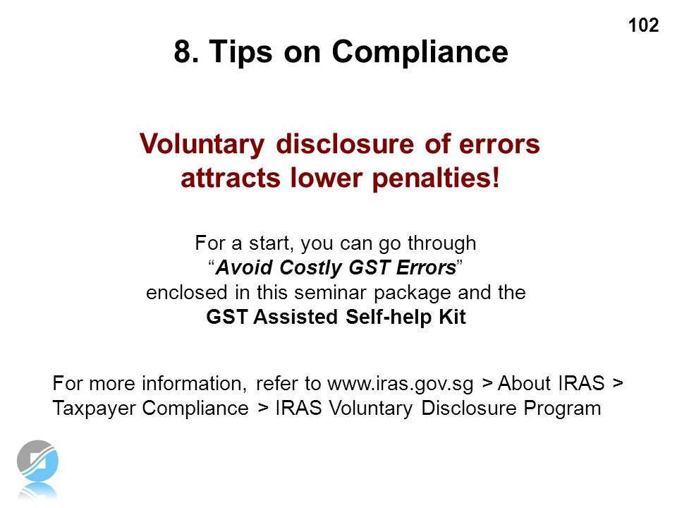 8. Tips on Compliance Voluntary disclosure of errors attracts lower penalties! For a start, you can go through.