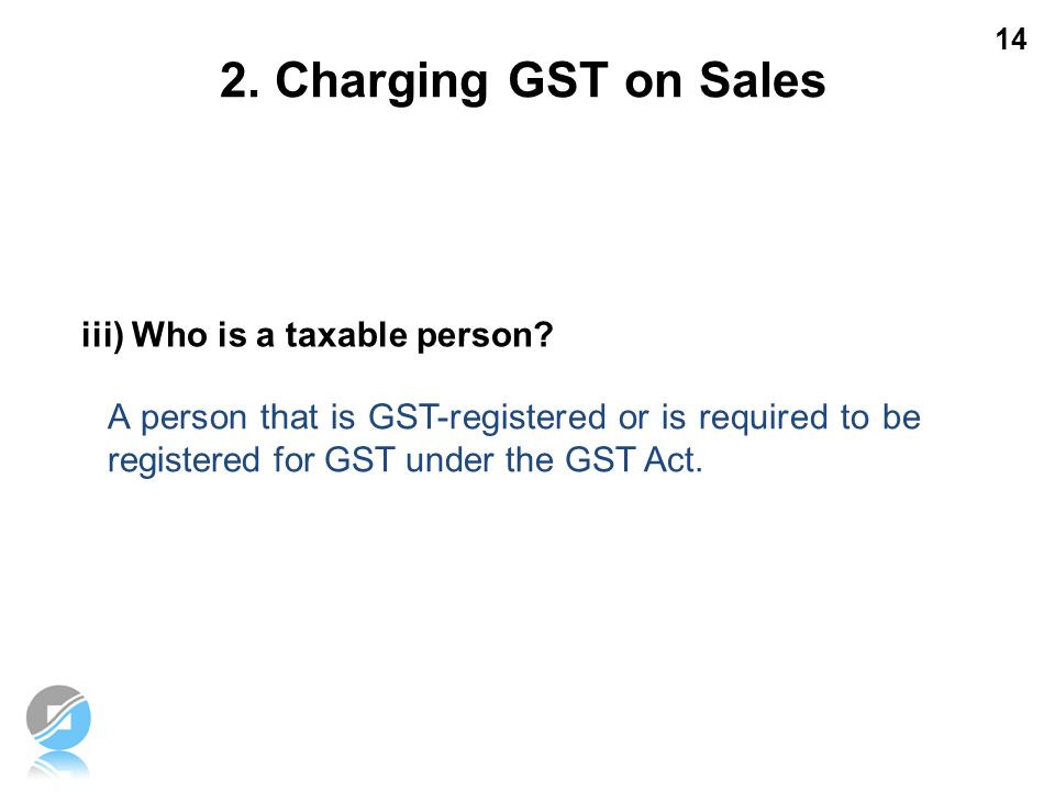 2. Charging GST on Sales iii) Who is a taxable person