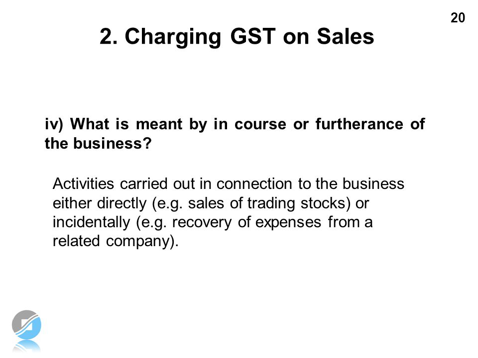 2. Charging GST on Sales iv) What is meant by in course or furtherance of the business
