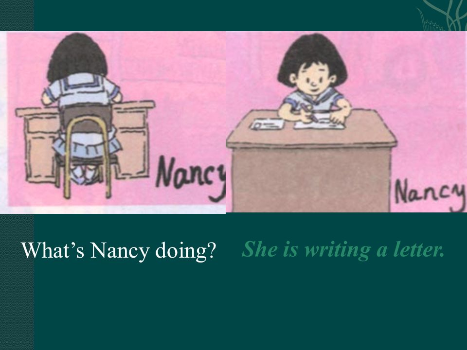 What's Nancy doing She is writing a letter.