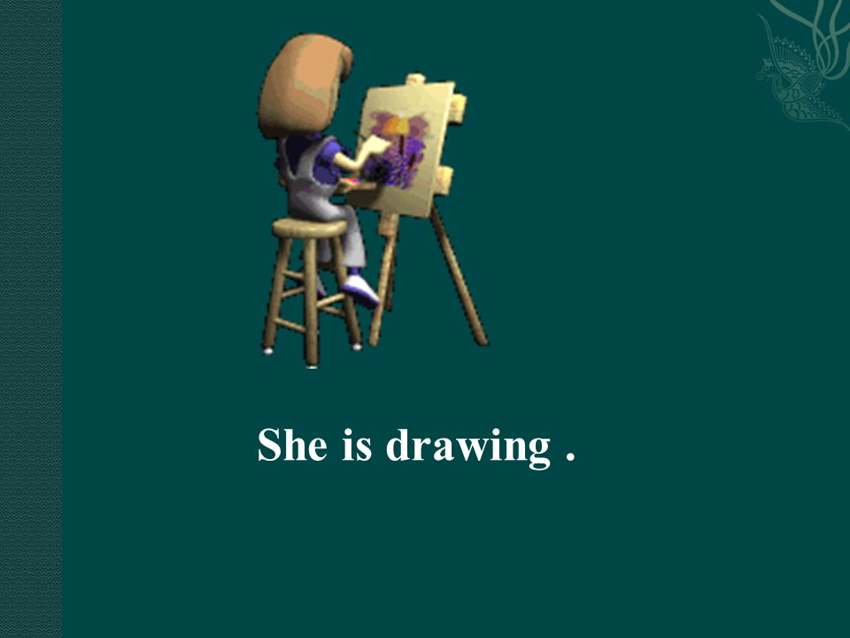 She is drawing .