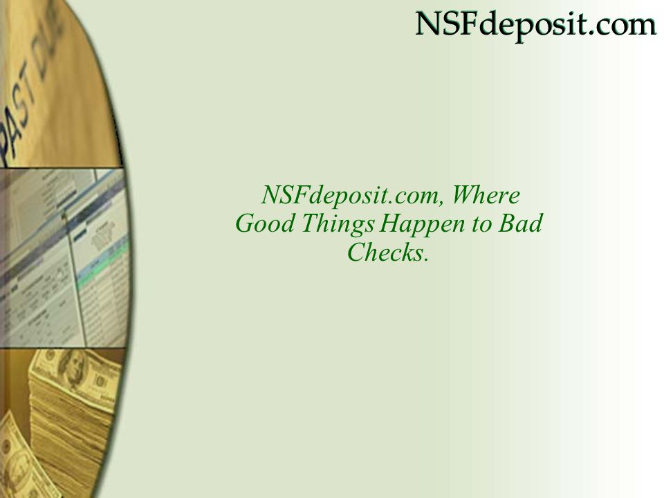NSFdeposit.com, Where Good Things Happen to Bad Checks.