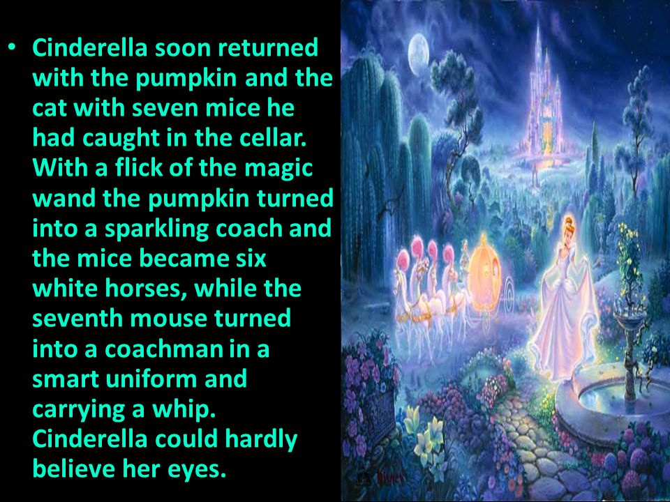 Cinderella soon returned with the pumpkin and the cat with seven mice he had caught in the cellar.