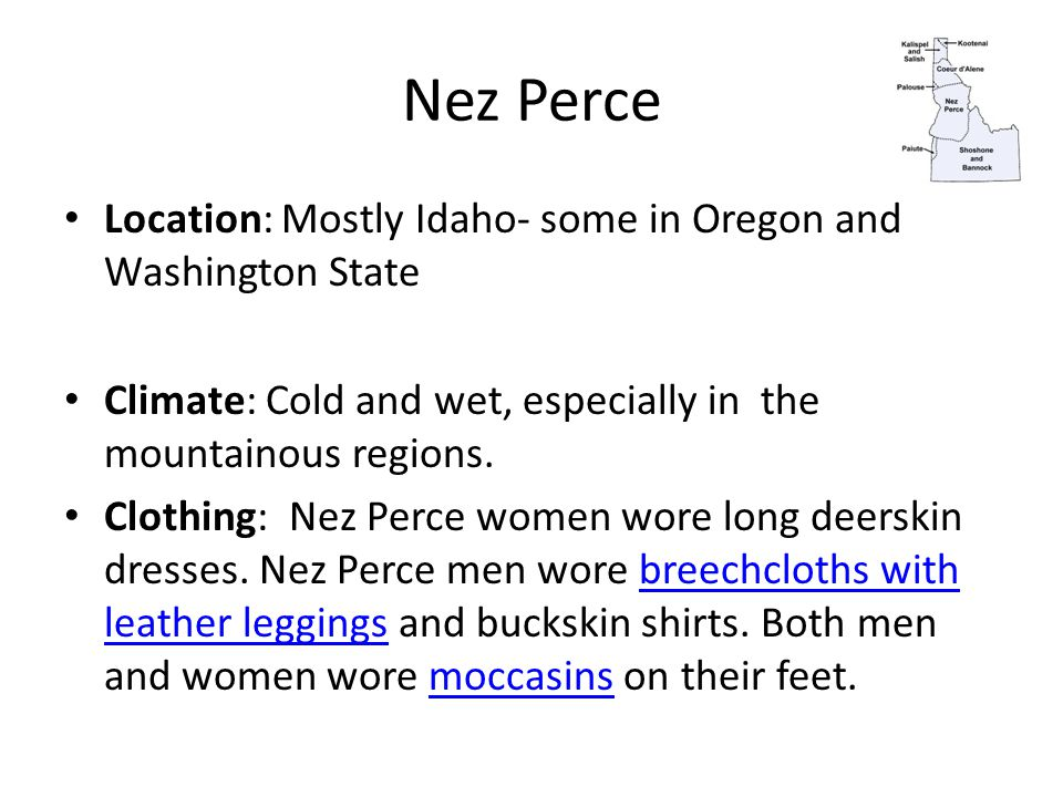 Nez Perce Location: Mostly Idaho- some in Oregon and Washington State