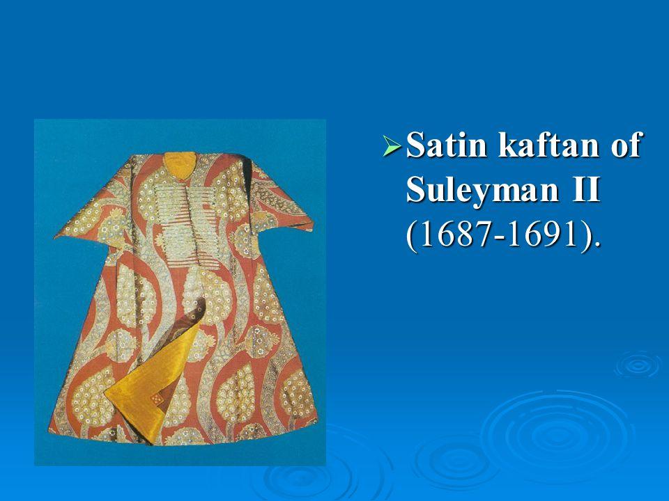 Satin kaftan of Suleyman II (1687-1691).