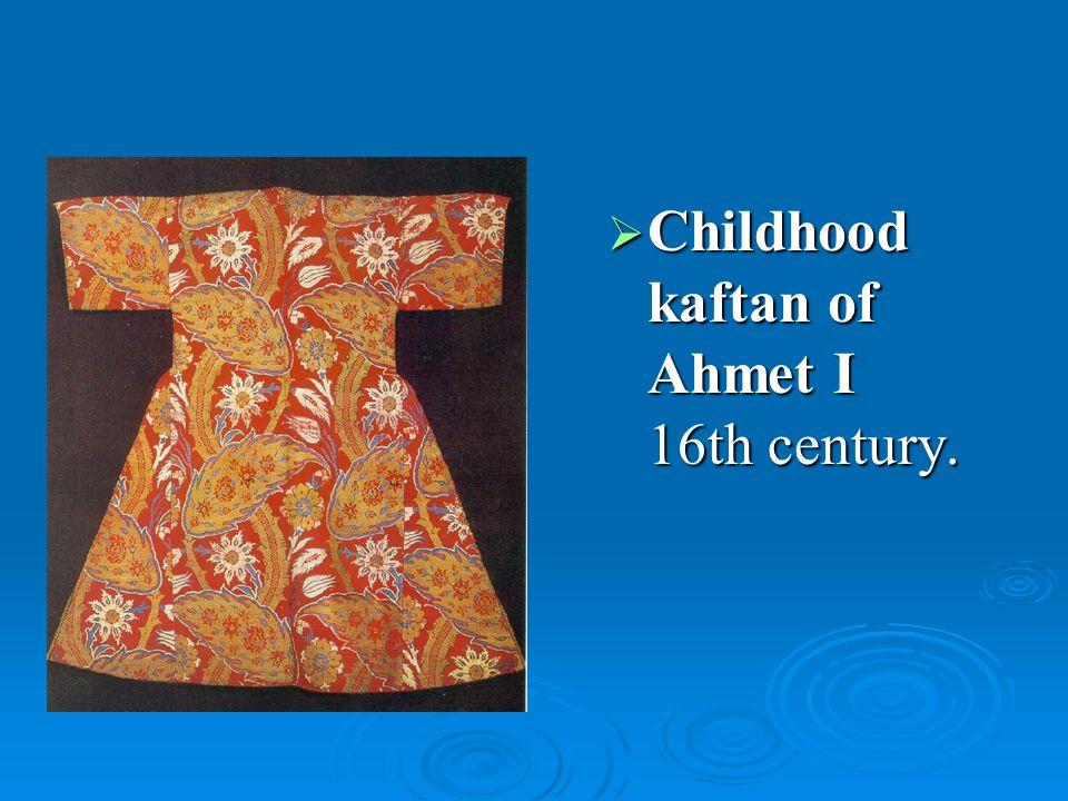 Childhood kaftan of Ahmet I 16th century.