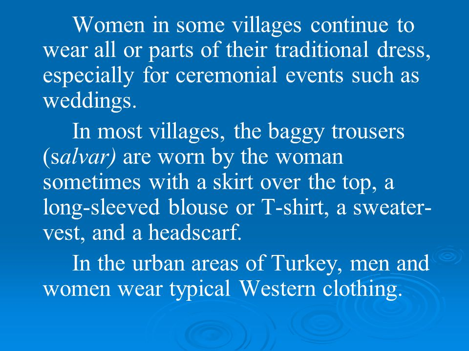 Women in some villages continue to wear all or parts of their traditional dress, especially for ceremonial events such as weddings.