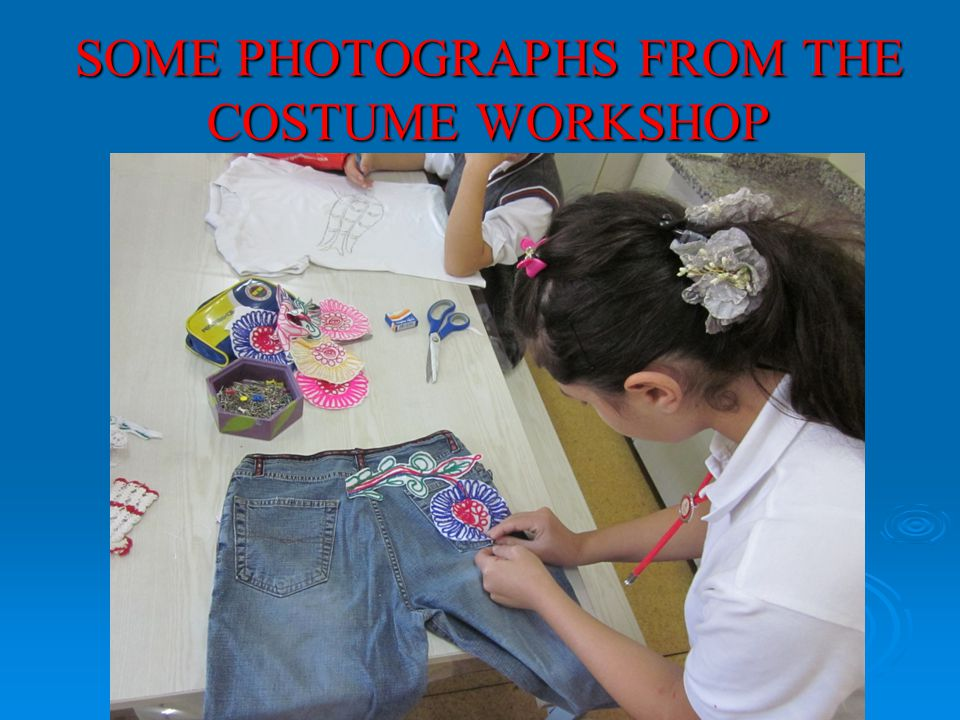 SOME PHOTOGRAPHS FROM THE COSTUME WORKSHOP
