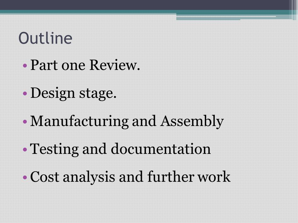 Outline Part one Review. Design stage. Manufacturing and Assembly