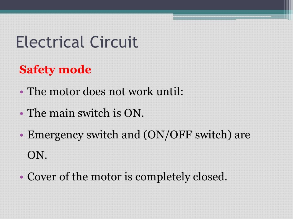 Electrical Circuit Safety mode The motor does not work until: