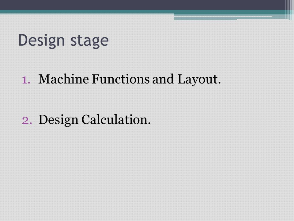 Design stage Machine Functions and Layout. Design Calculation.