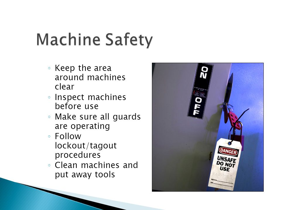 Machine Safety Keep the area around machines clear