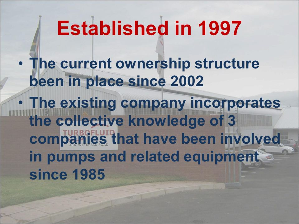Established in 1997 The current ownership structure been in place since 2002.