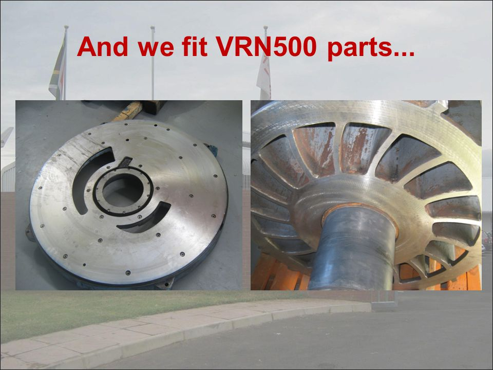 And we fit VRN500 parts...