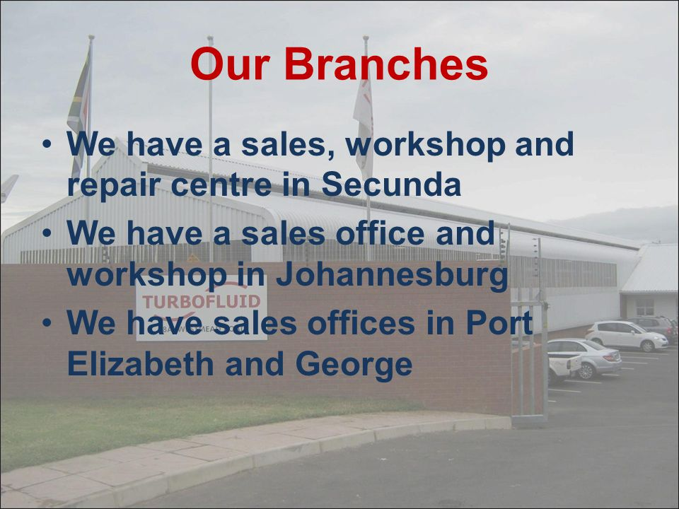 Our Branches We have a sales, workshop and repair centre in Secunda