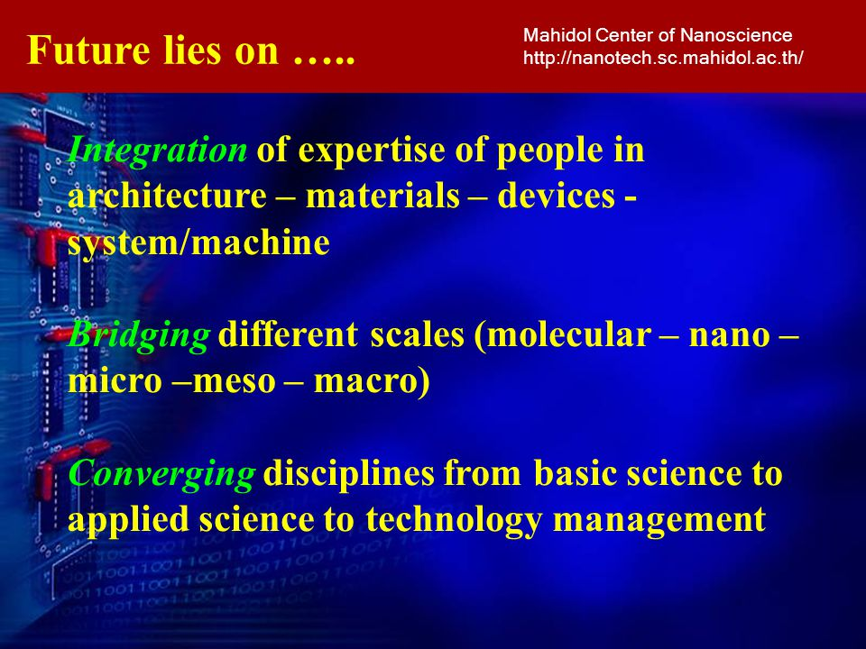 Future lies on ….. Mahidol Center of Nanoscience. http://nanotech.sc.mahidol.ac.th/