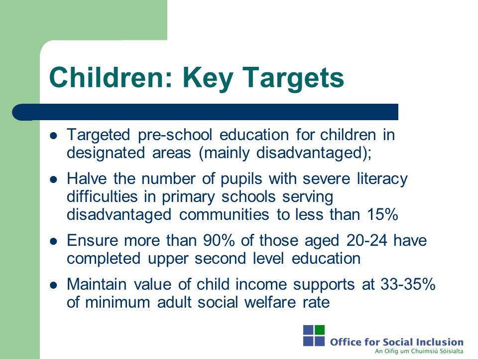 Children: Key Targets Targeted pre-school education for children in designated areas (mainly disadvantaged);