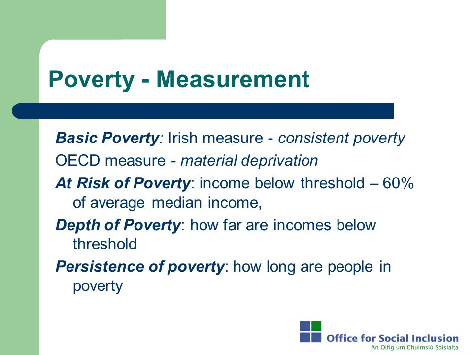 Poverty - Measurement Basic Poverty: Irish measure - consistent poverty. OECD measure - material deprivation.