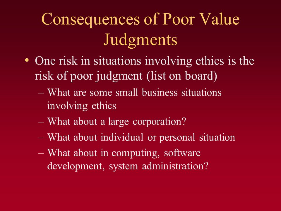 Consequences of Poor Value Judgments