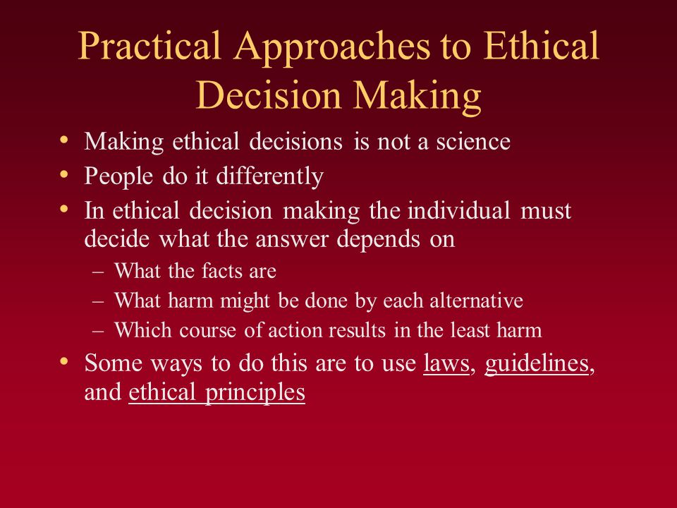 Practical Approaches to Ethical Decision Making