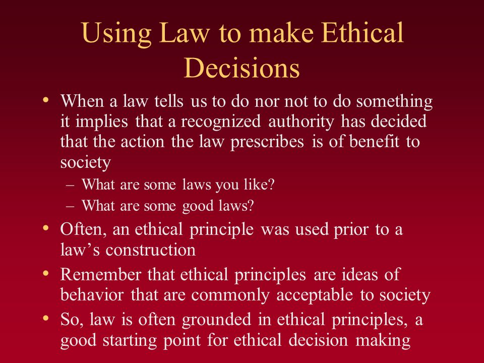 Using Law to make Ethical Decisions