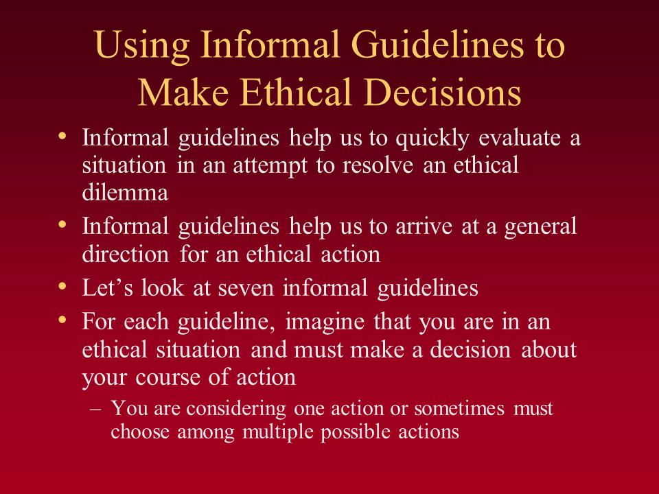Using Informal Guidelines to Make Ethical Decisions