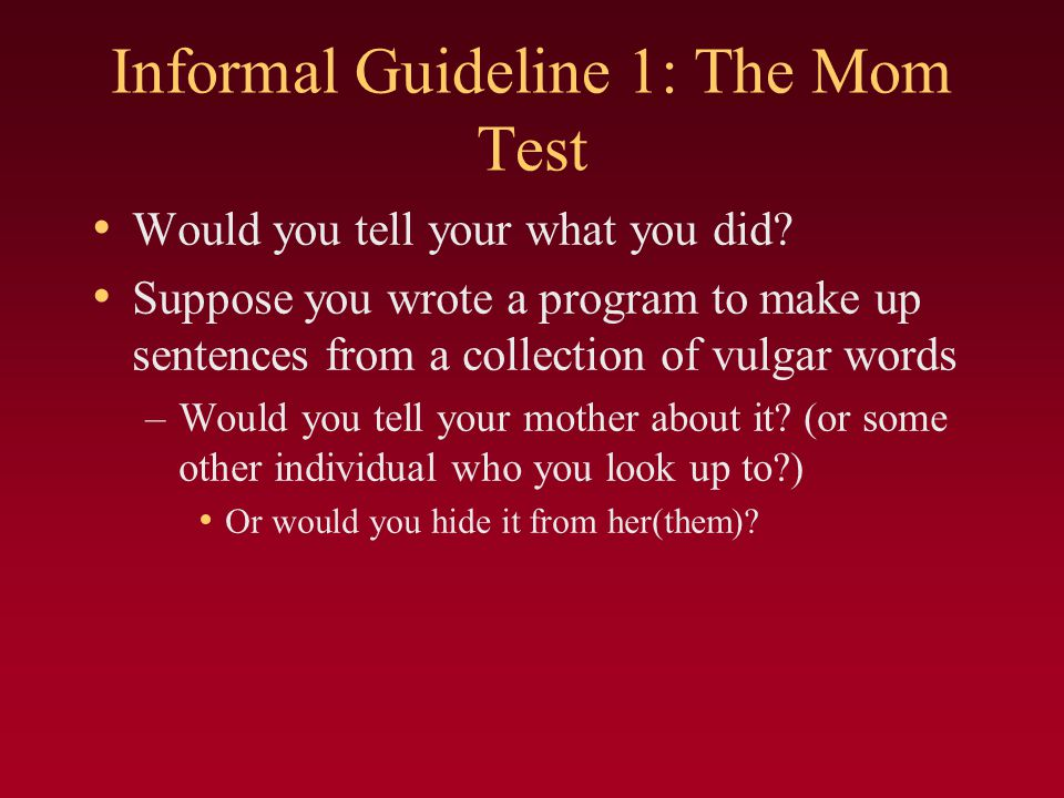 Informal Guideline 1: The Mom Test