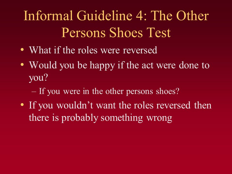 Informal Guideline 4: The Other Persons Shoes Test