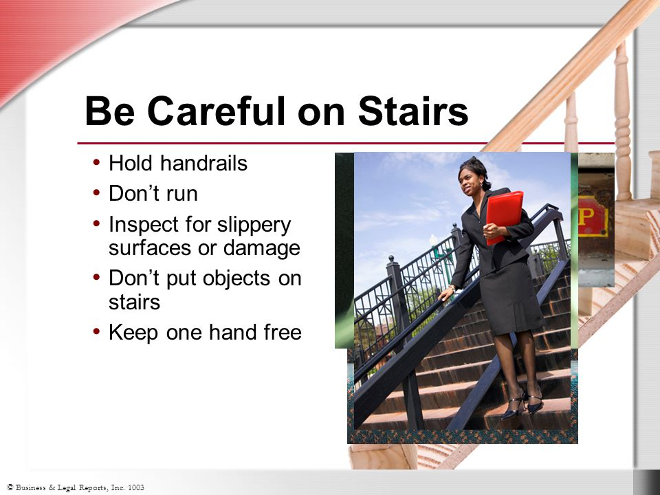 Be Careful on Stairs Hold handrails Don't run