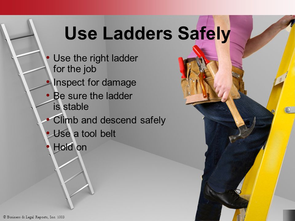 Use Ladders Safely Use the right ladder for the job Inspect for damage