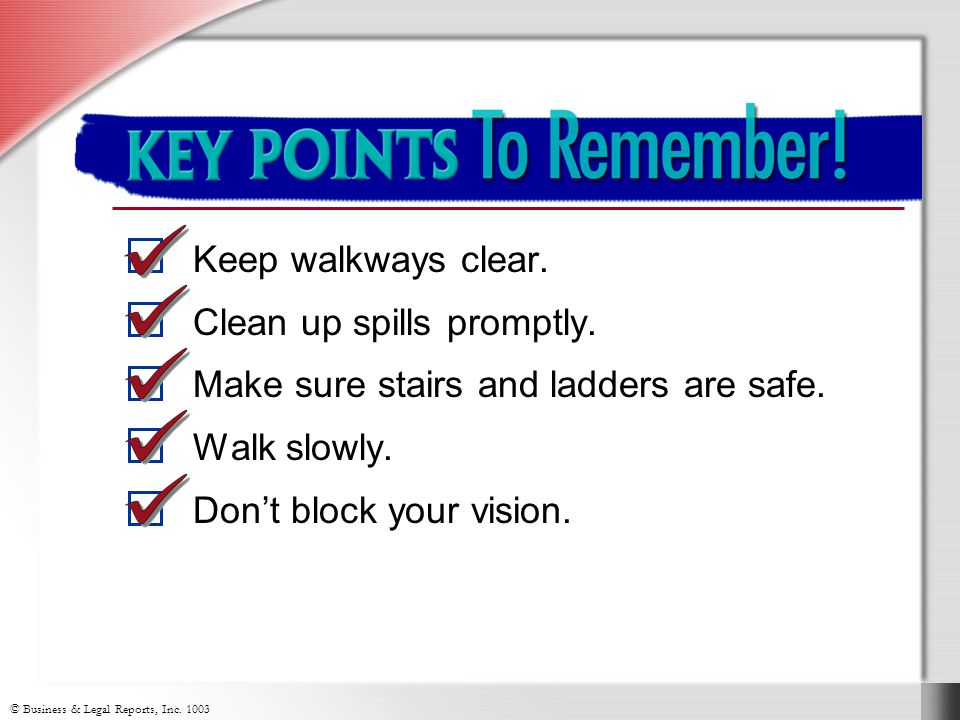 Key Points to Remember Keep walkways clear. Clean up spills promptly.