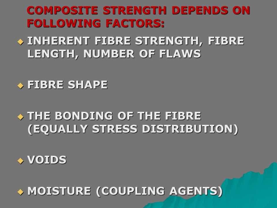 COMPOSITE STRENGTH DEPENDS ON FOLLOWING FACTORS: