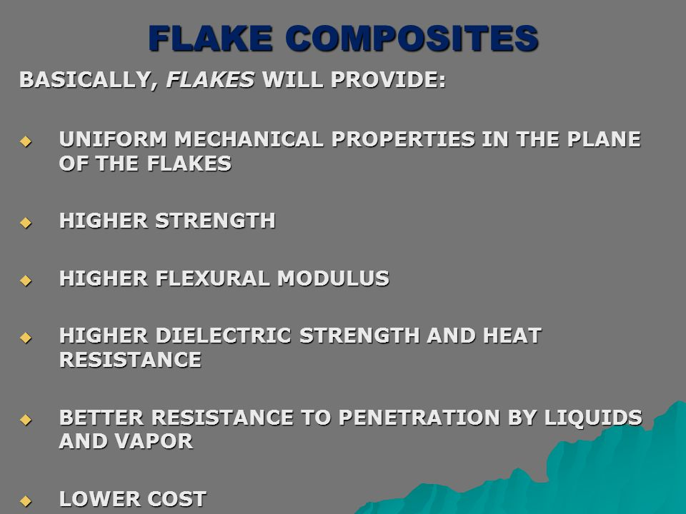 FLAKE COMPOSITES BASICALLY, FLAKES WILL PROVIDE: