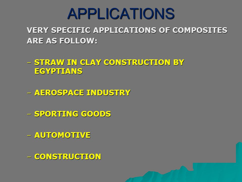 APPLICATIONS VERY SPECIFIC APPLICATIONS OF COMPOSITES ARE AS FOLLOW: