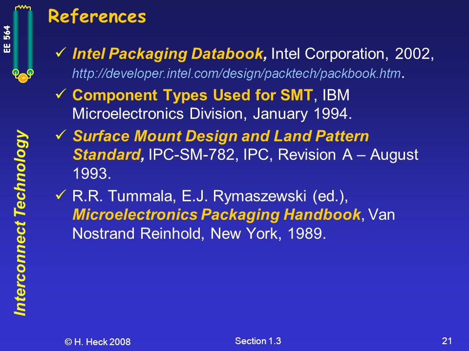 References Intel Packaging Databook, Intel Corporation, 2002, http://developer.intel.com/design/packtech/packbook.htm.