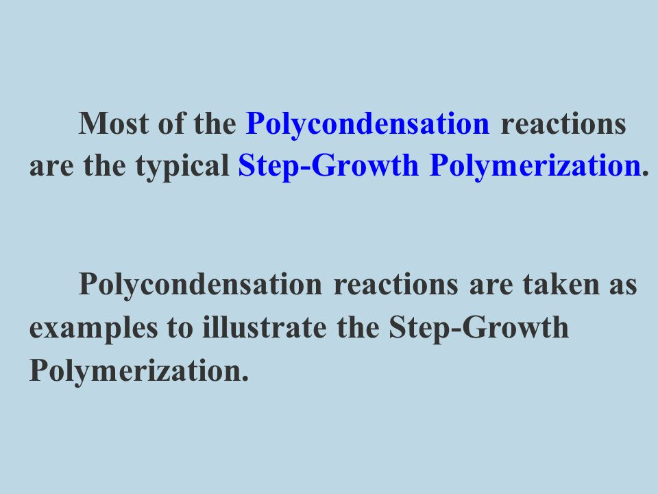 Most of the Polycondensation reactions are the typical Step-Growth Polymerization.