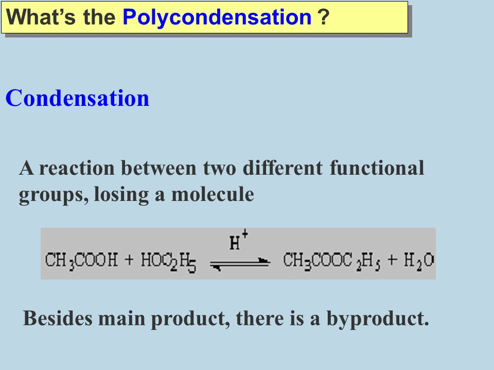 Condensation What's the Polycondensation