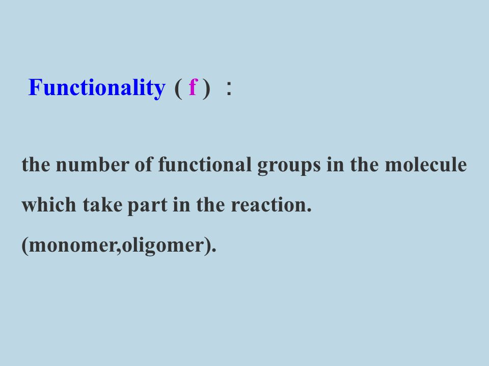 Functionality ( f ) : the number of functional groups in the molecule which take part in the reaction.