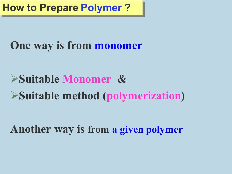 Suitable method (polymerization) Another way is from a given polymer