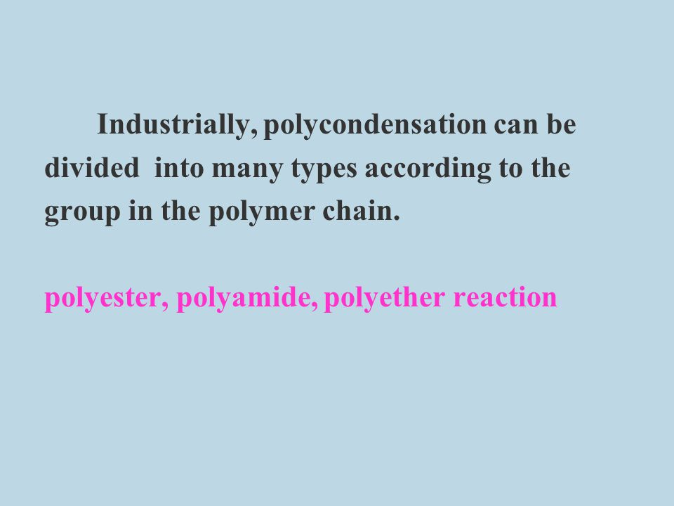 Industrially, polycondensation can be