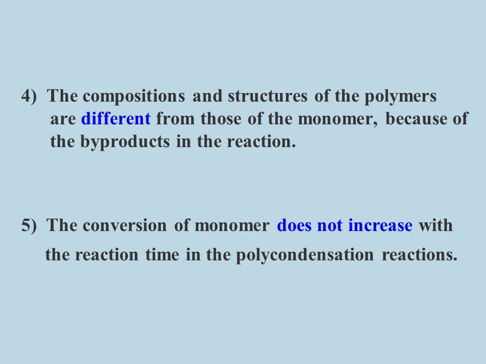 4) The compositions and structures of the polymers are different from those of the monomer, because of the byproducts in the reaction.