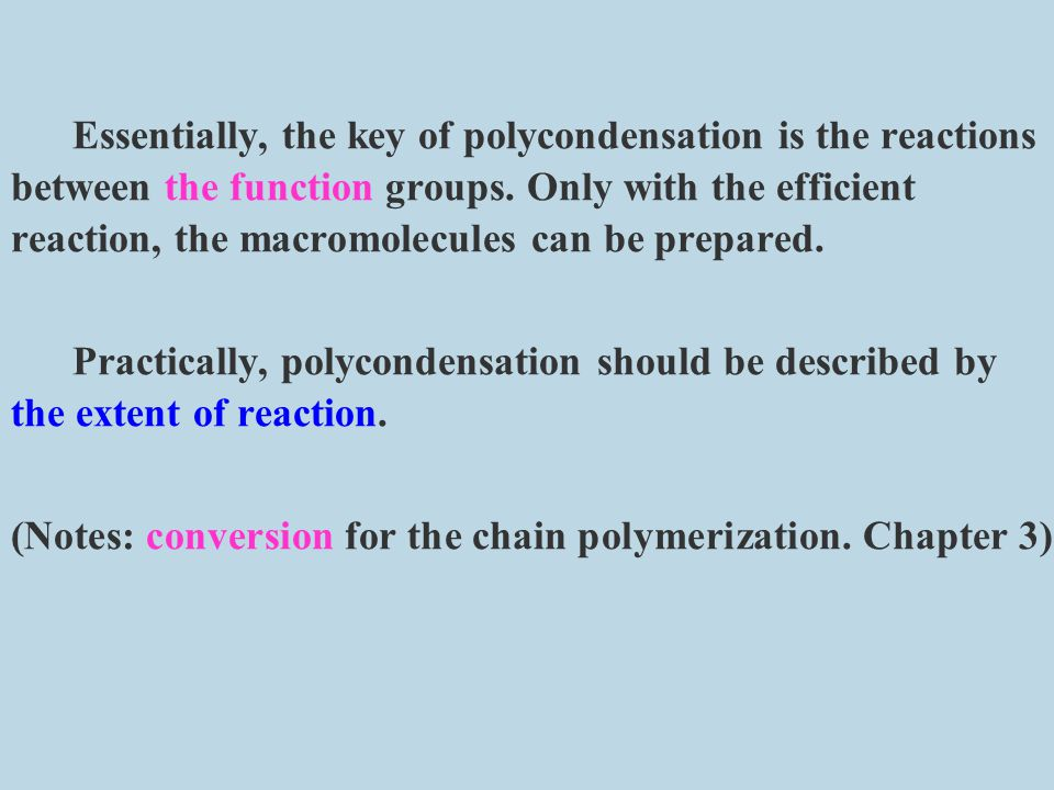Essentially, the key of polycondensation is the reactions between the function groups. Only with the efficient reaction, the macromolecules can be prepared.