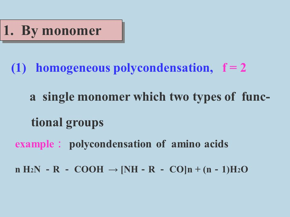 1. By monomer (1) homogeneous polycondensation, f = 2 tional groups