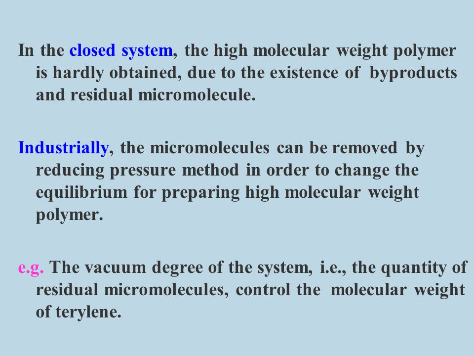 In the closed system, the high molecular weight polymer is hardly obtained, due to the existence of byproducts and residual micromolecule.