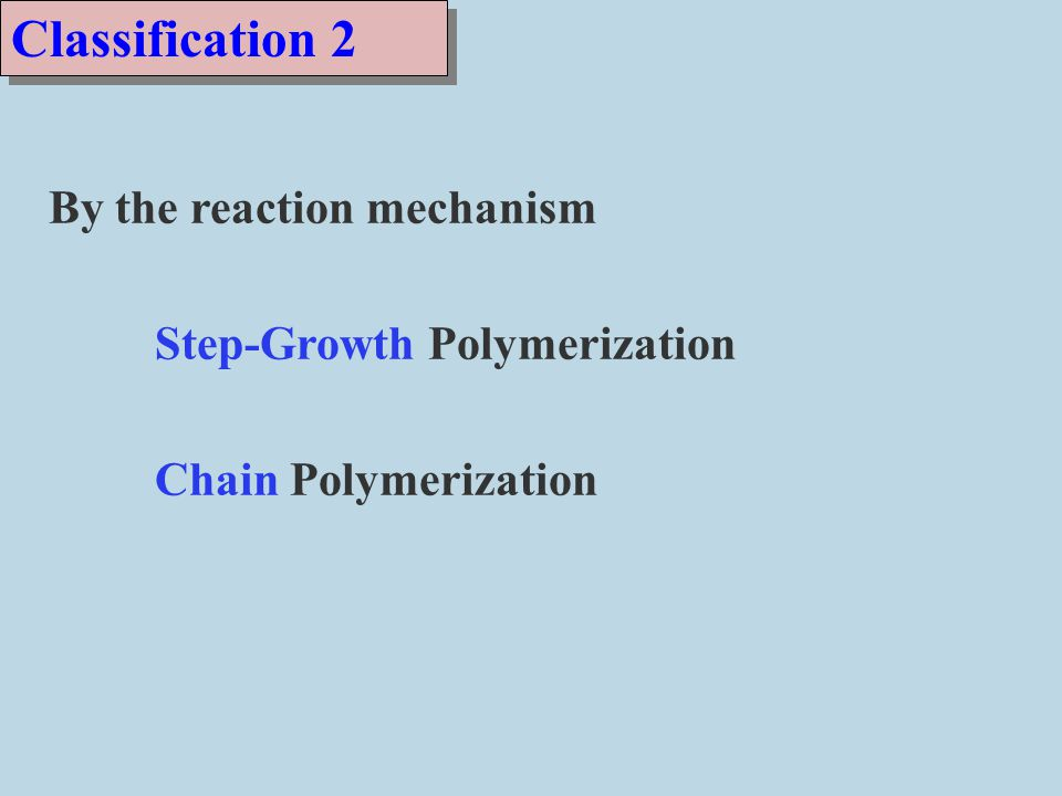Classification 2 By the reaction mechanism Step-Growth Polymerization