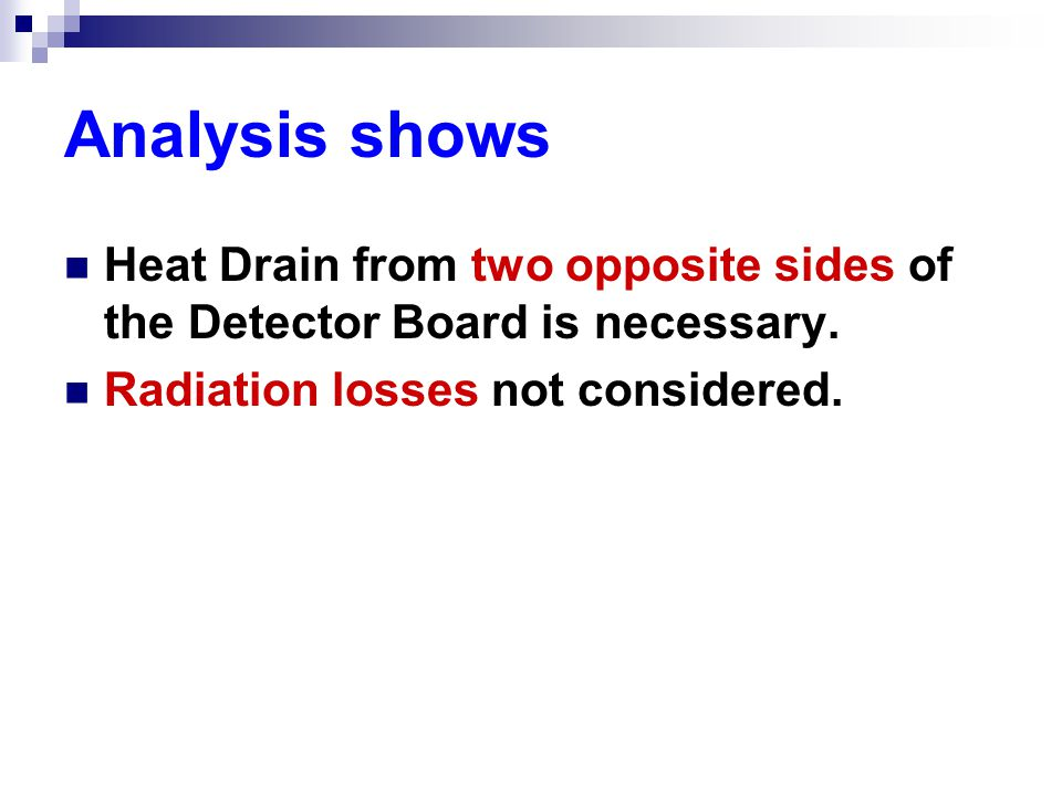 Analysis shows Heat Drain from two opposite sides of the Detector Board is necessary.