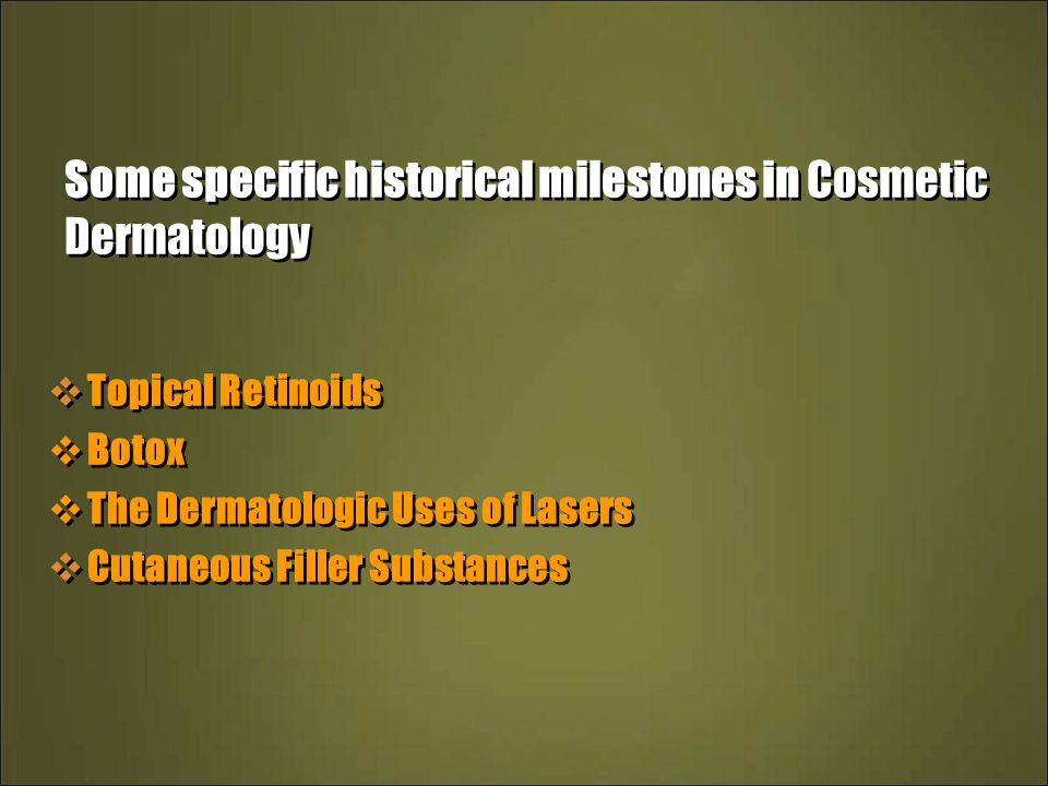 Some specific historical milestones in Cosmetic Dermatology