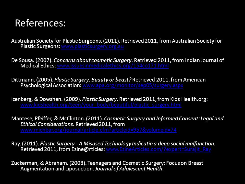 References: Australian Society for Plastic Surgeons. (2011). Retrieved 2011, from Australian Society for Plastic Surgeons: www.plasticsurgery.org.au.