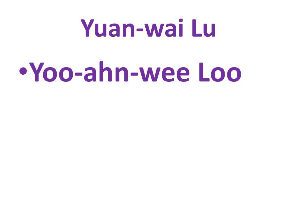 Yuan-wai Lu Yoo-ahn-wee Loo