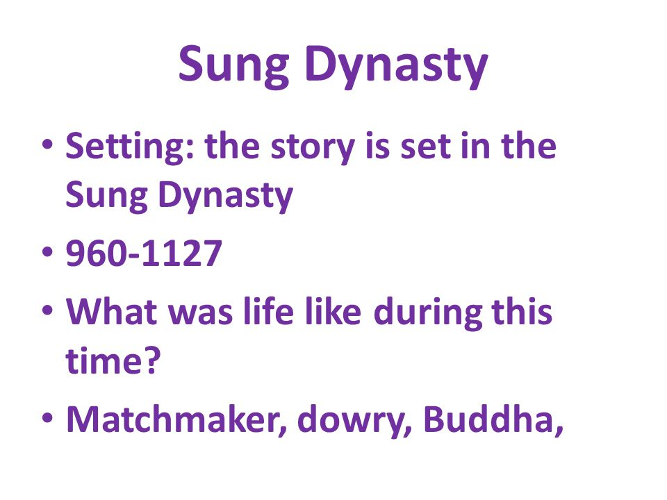 Sung Dynasty Setting: the story is set in the Sung Dynasty 960-1127